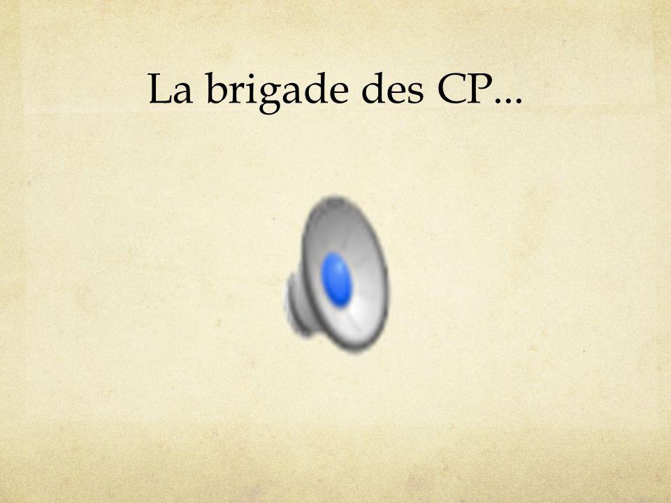La brigade des CP...