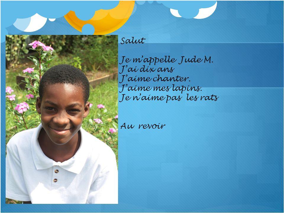 Salut Je m'appelle Jude M. J'ai dix ans J'aime chanter