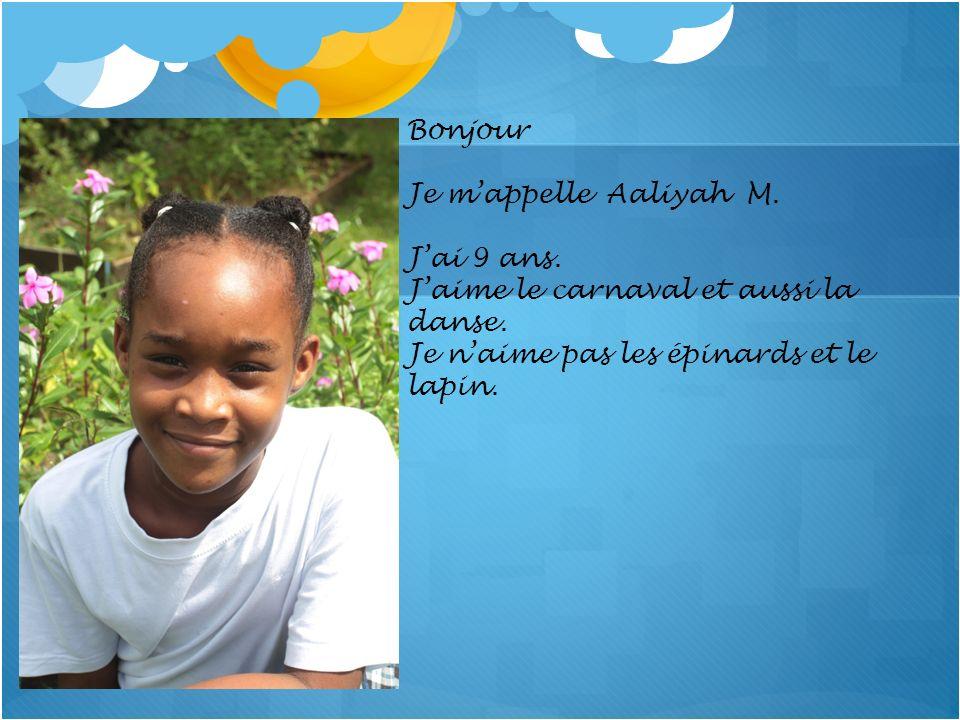Bonjour Je m'appelle Aaliyah M. J'ai 9 ans. J'aime le carnaval et aussi la danse. Je n'aime pas les épinards et le lapin.