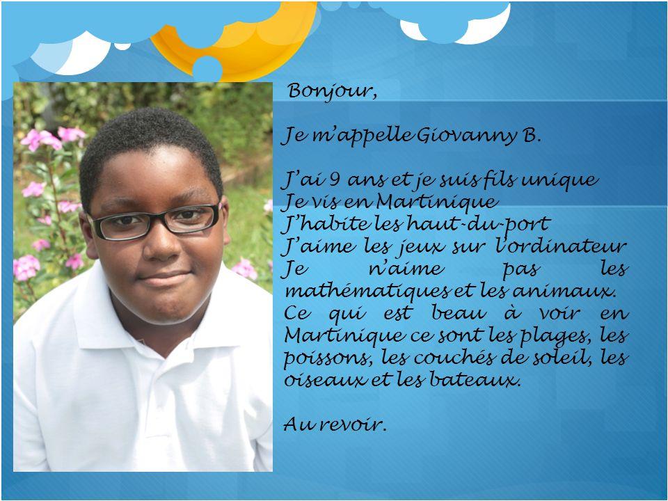 Je m'appelle Giovanny B. J'ai 9 ans et je suis fils unique