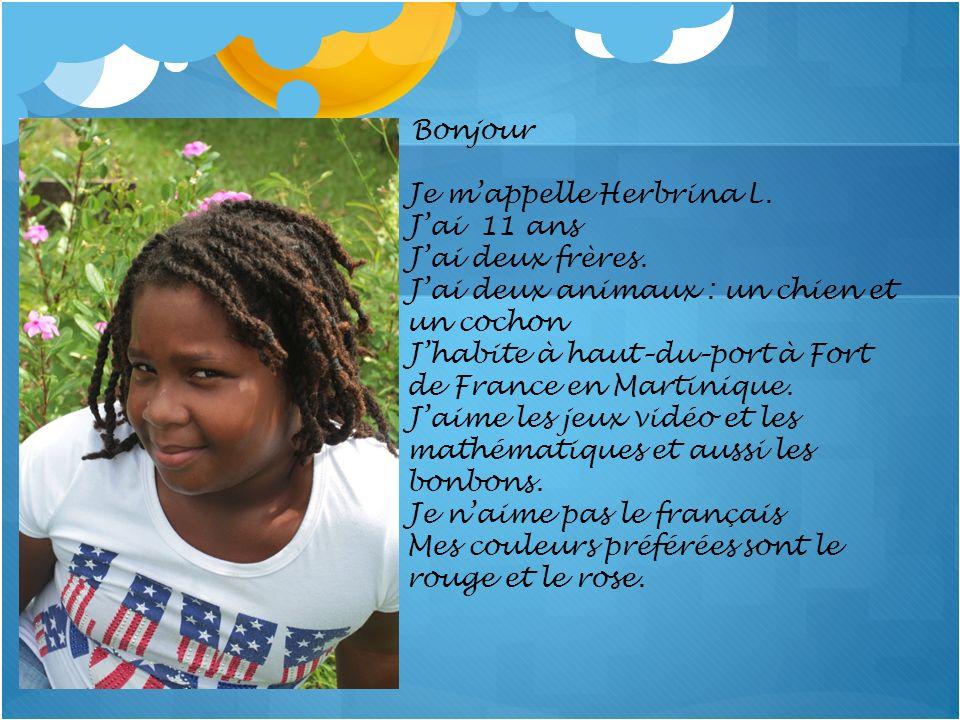 Je m'appelle Herbrina L. J'ai 11 ans J'ai deux frères.