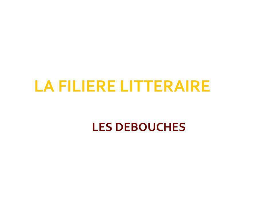 LA FILIERE LITTERAIRE LES DEBOUCHES