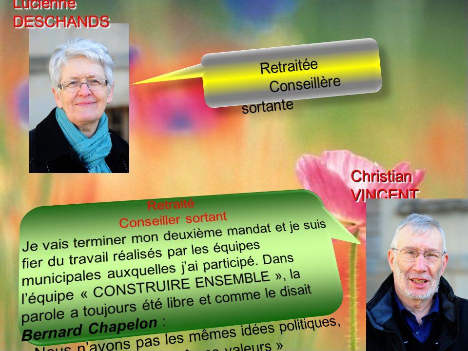 Lucienne DESCHANDS Retraitée Conseillère sortante Christian VINCENT