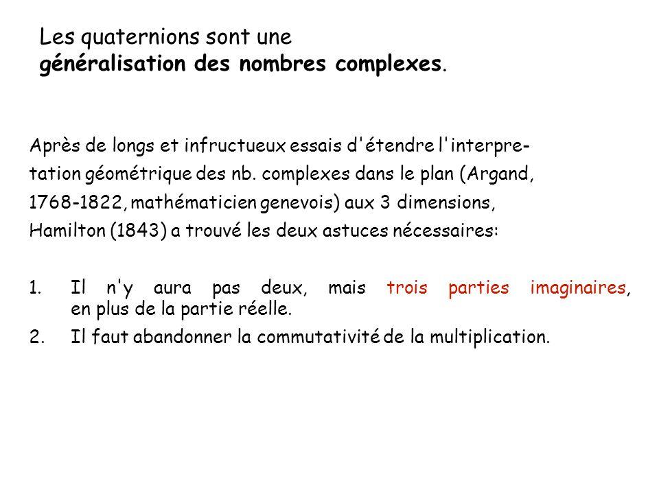 Les quaternions sont une généralisation des nombres complexes.