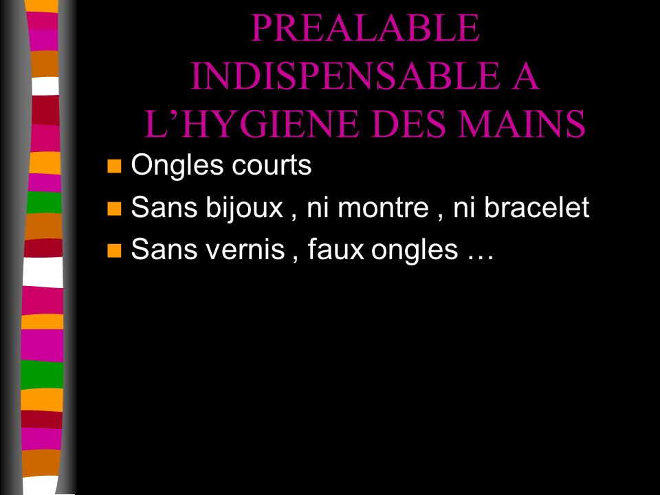 PREALABLE INDISPENSABLE A L'HYGIENE DES MAINS
