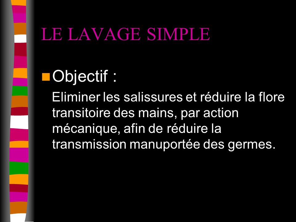 LE LAVAGE SIMPLE Objectif :