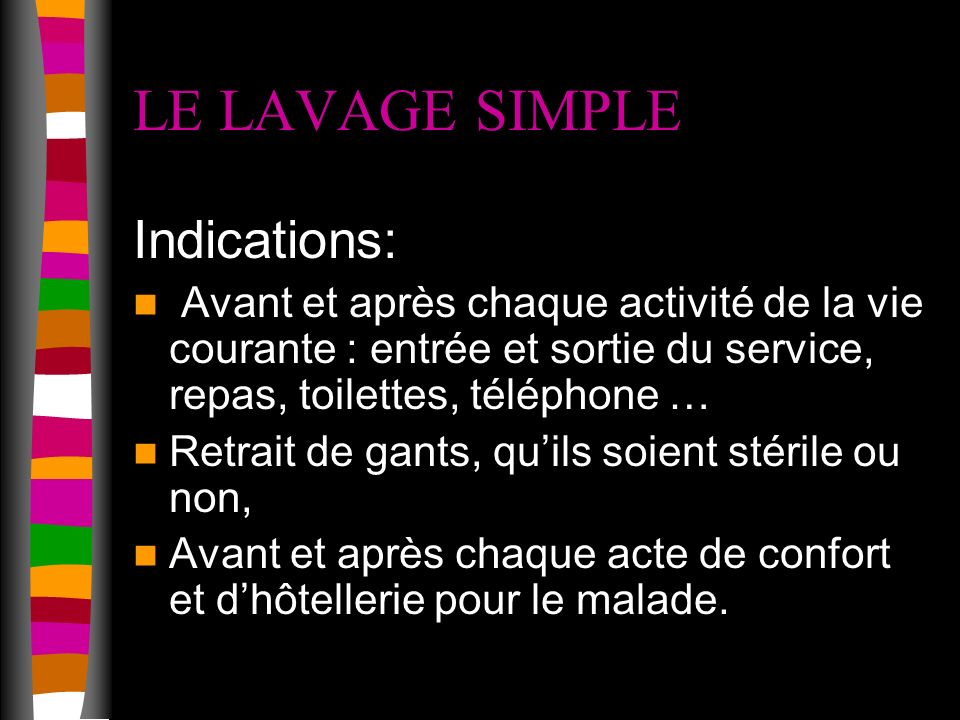 LE LAVAGE SIMPLE Indications: