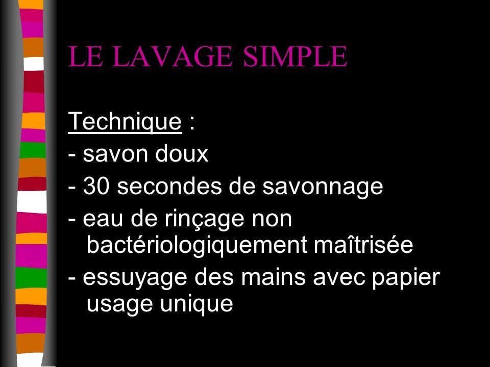 LE LAVAGE SIMPLE Technique : - savon doux - 30 secondes de savonnage