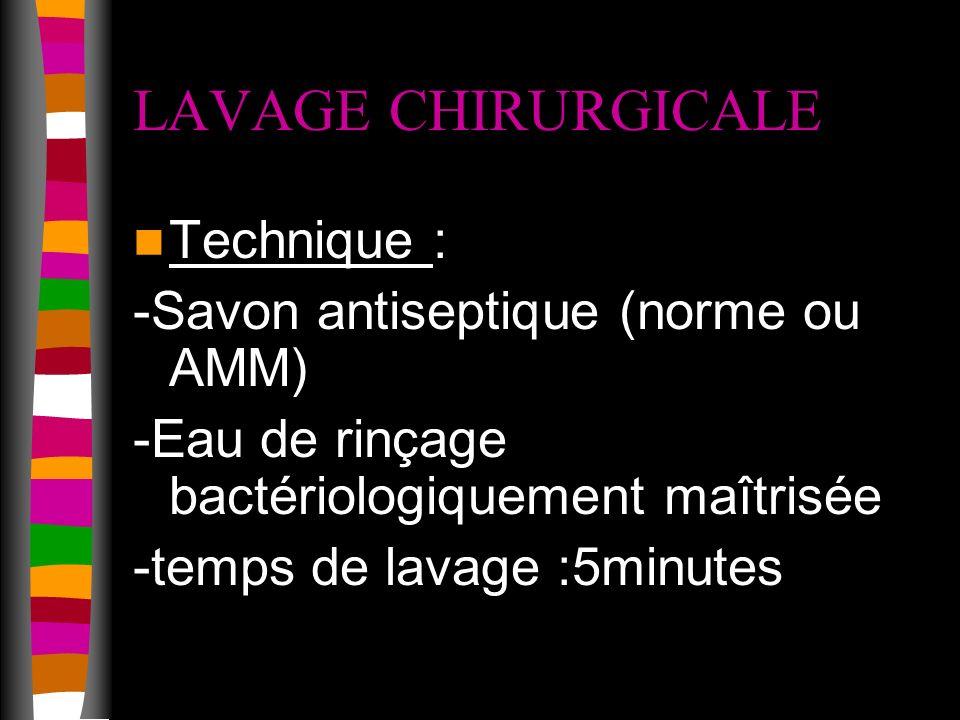LAVAGE CHIRURGICALE Technique : -Savon antiseptique (norme ou AMM)