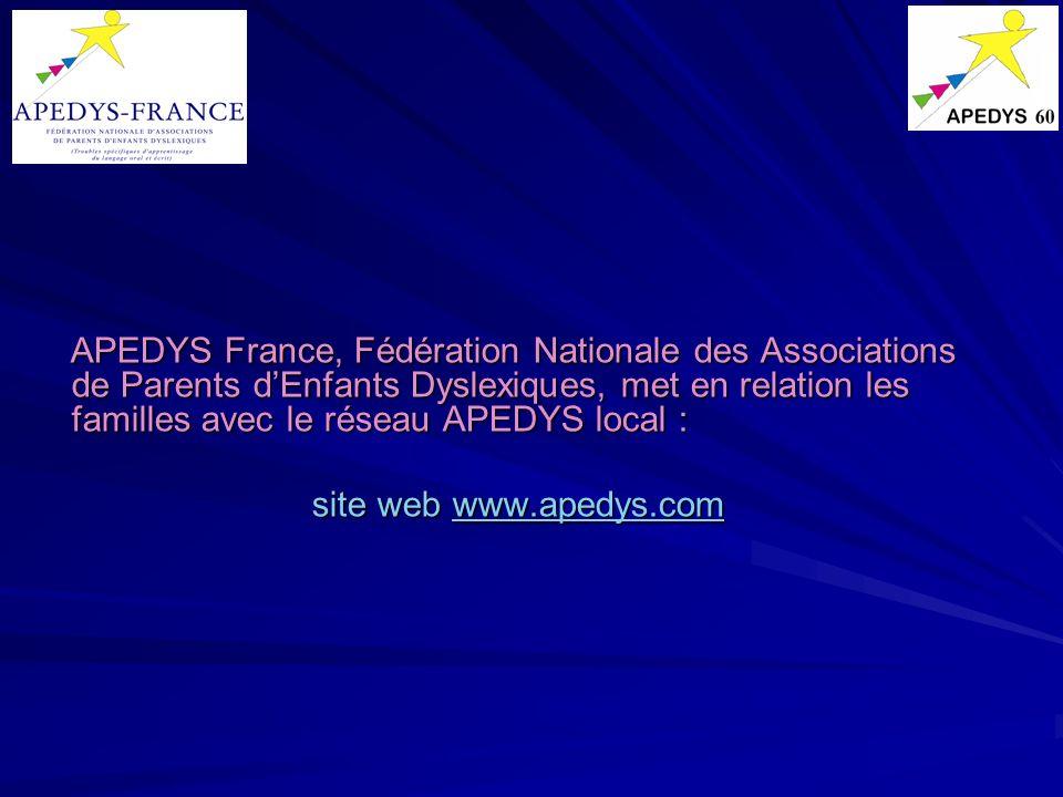 APEDYS France, Fédération Nationale des Associations de Parents d'Enfants Dyslexiques, met en relation les familles avec le réseau APEDYS local :