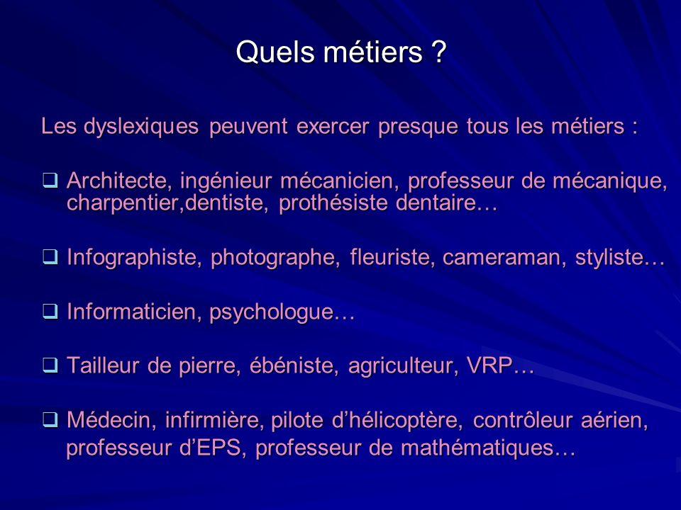 Quels métiers Les dyslexiques peuvent exercer presque tous les métiers :