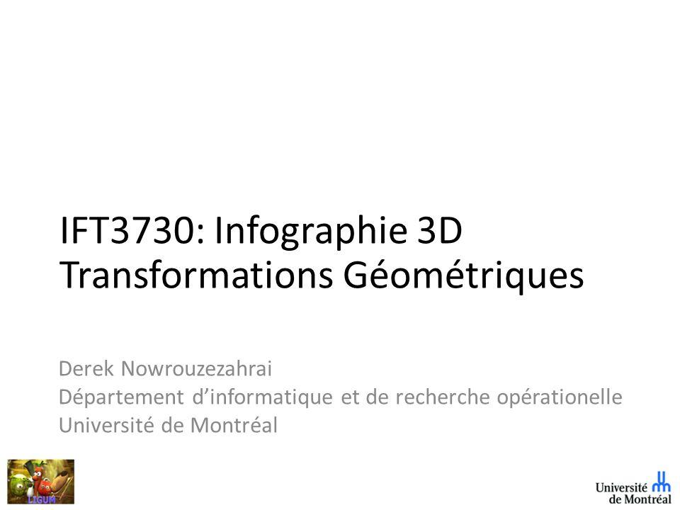 IFT3730: Infographie 3D Transformations Géométriques