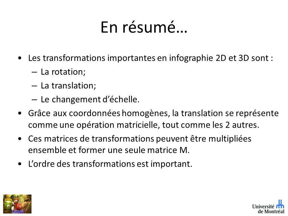 En résumé… Les transformations importantes en infographie 2D et 3D sont : La rotation; La translation;