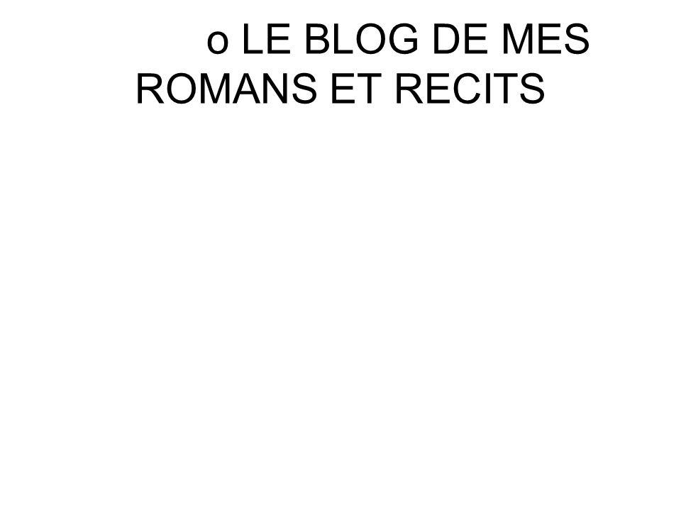 o LE BLOG DE MES ROMANS ET RECITS