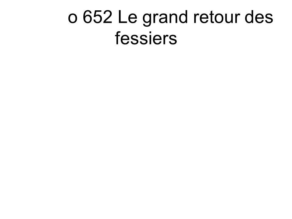 o 652 Le grand retour des fessiers