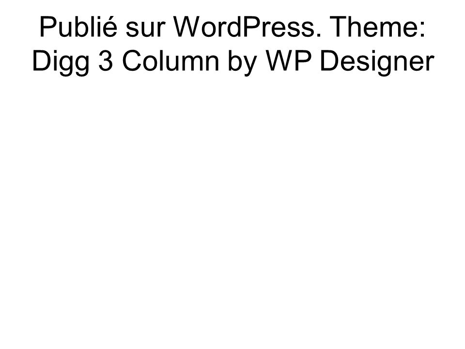 Publié sur WordPress. Theme: Digg 3 Column by WP Designer