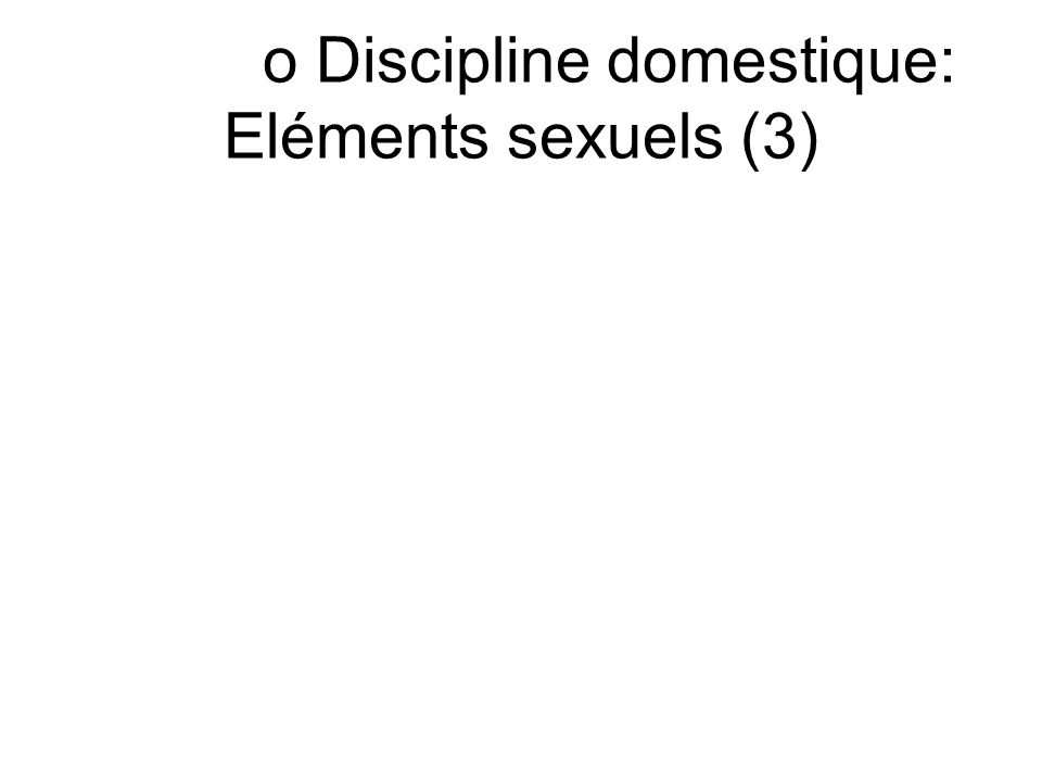 o Discipline domestique: Eléments sexuels (3)