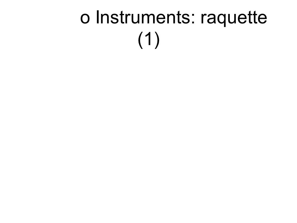 o Instruments: raquette (1)