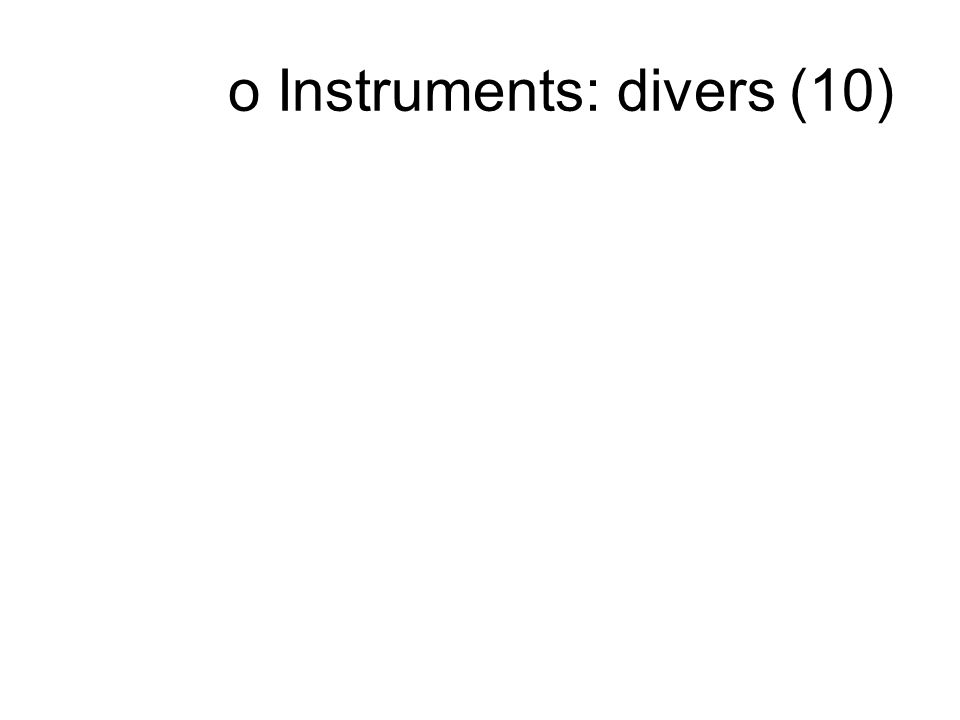 o Instruments: divers (10)