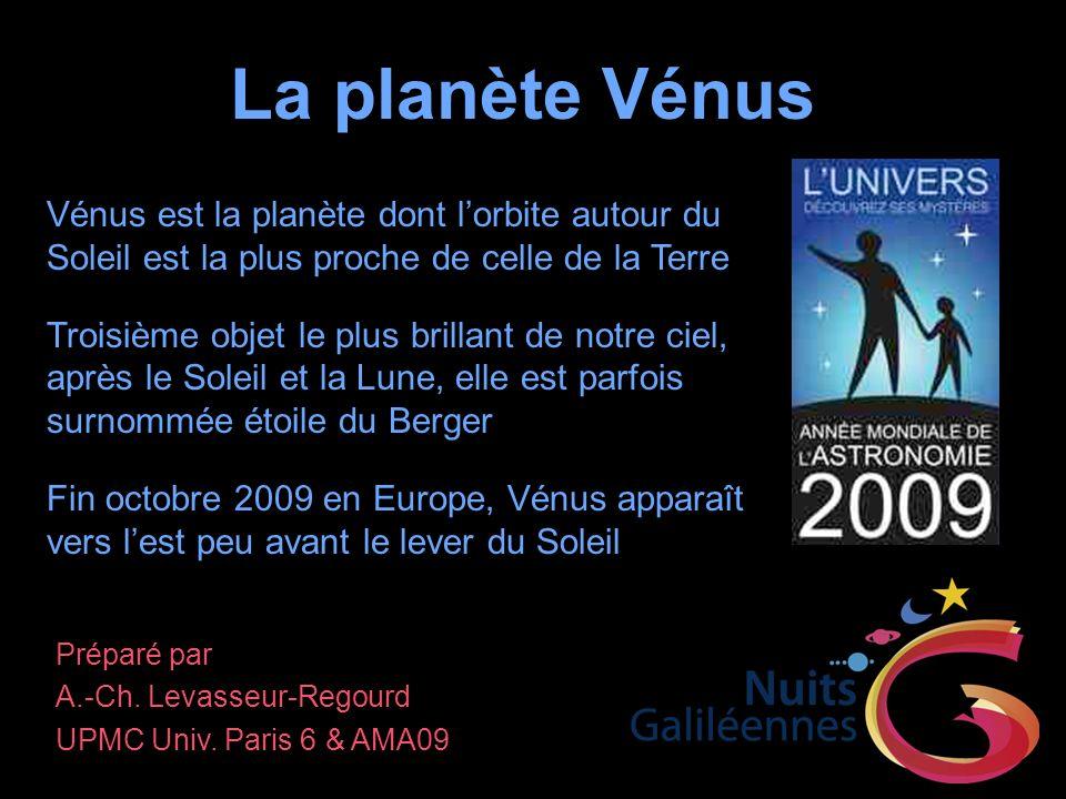 La planète Vénus Vénus est la planète dont l'orbite autour du Soleil est la plus proche de celle de la Terre.