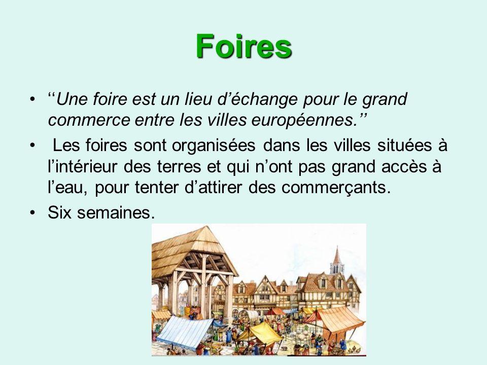 Foires ''Une foire est un lieu d'échange pour le grand commerce entre les villes européennes.''
