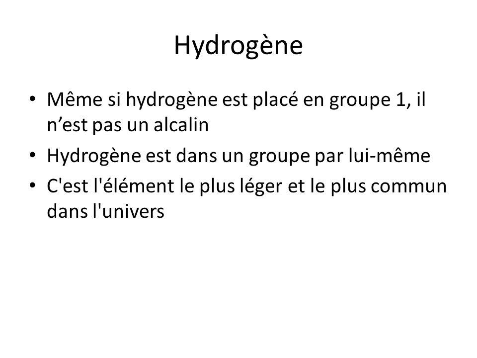 Hydrogène Même si hydrogène est placé en groupe 1, il n'est pas un alcalin. Hydrogène est dans un groupe par lui-même.