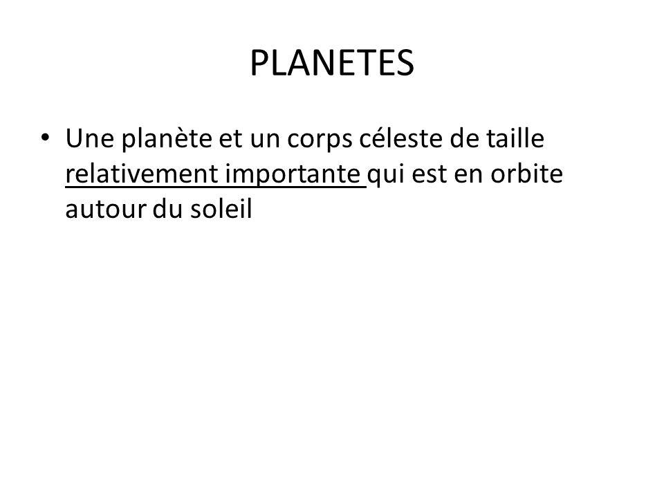 PLANETES Une planète et un corps céleste de taille relativement importante qui est en orbite autour du soleil.