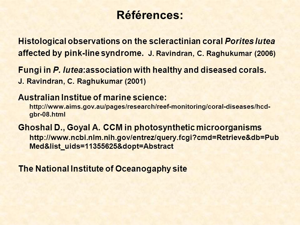 Références: Histological observations on the scleractinian coral Porites lutea. affected by pink-line syndrome. J. Ravindran, C. Raghukumar (2006)