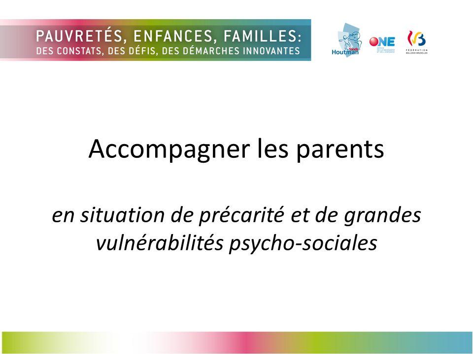 Accompagner les parents en situation de précarité et de grandes vulnérabilités psycho-sociales