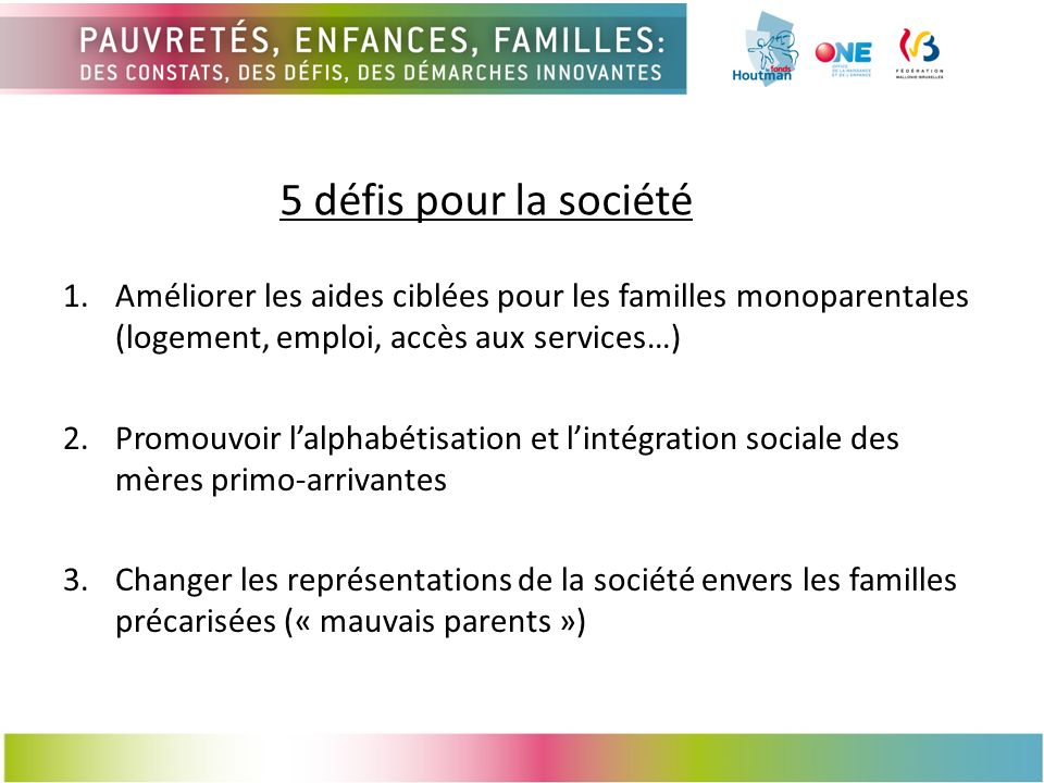5 défis pour la société Améliorer les aides ciblées pour les familles monoparentales (logement, emploi, accès aux services…)
