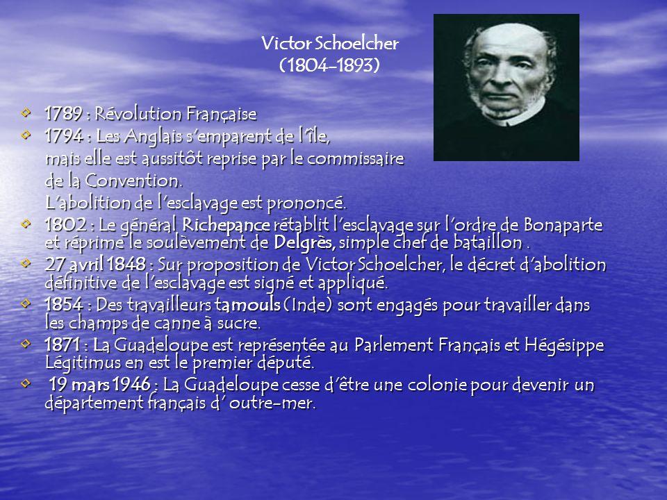Victor Schoelcher (1804-1893) 1789 : Révolution Française. 1794 : Les Anglais s emparent de l île,
