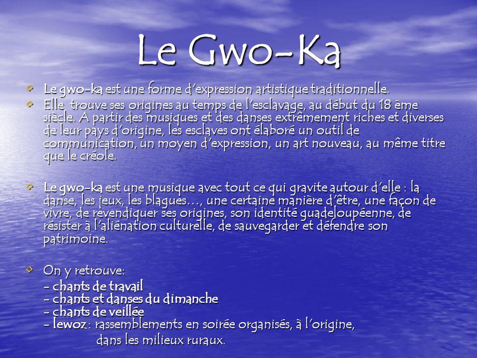 Le Gwo-Ka Le gwo-ka est une forme d expression artistique traditionnelle.