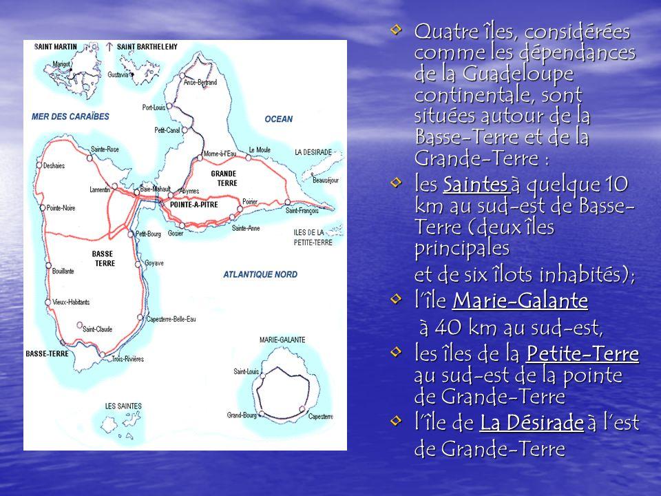 Quatre îles, considérées comme les dépendances de la Guadeloupe continentale, sont situées autour de la Basse-Terre et de la Grande-Terre :