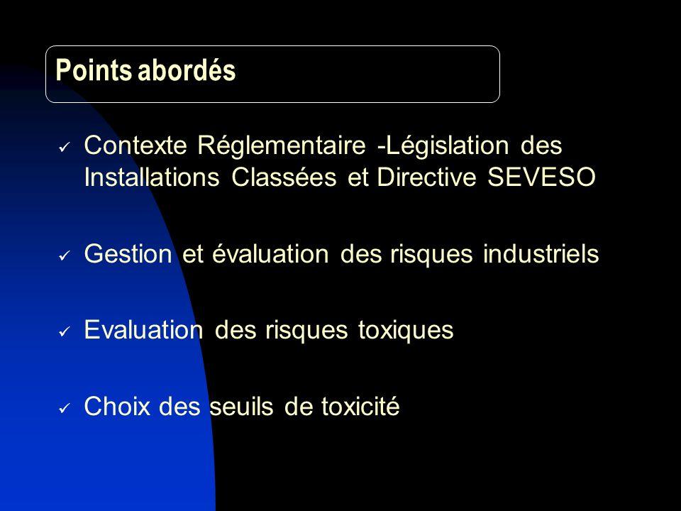 Points abordés Contexte Réglementaire -Législation des Installations Classées et Directive SEVESO. Gestion et évaluation des risques industriels.