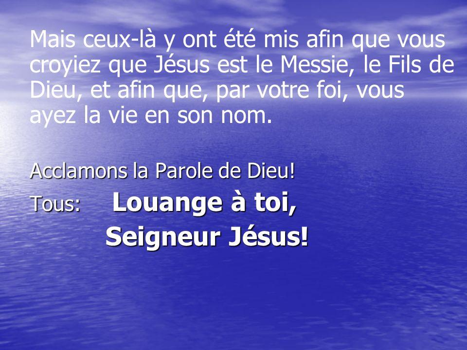 Mais ceux-là y ont été mis afin que vous croyiez que Jésus est le Messie, le Fils de Dieu, et afin que, par votre foi, vous ayez la vie en son nom.