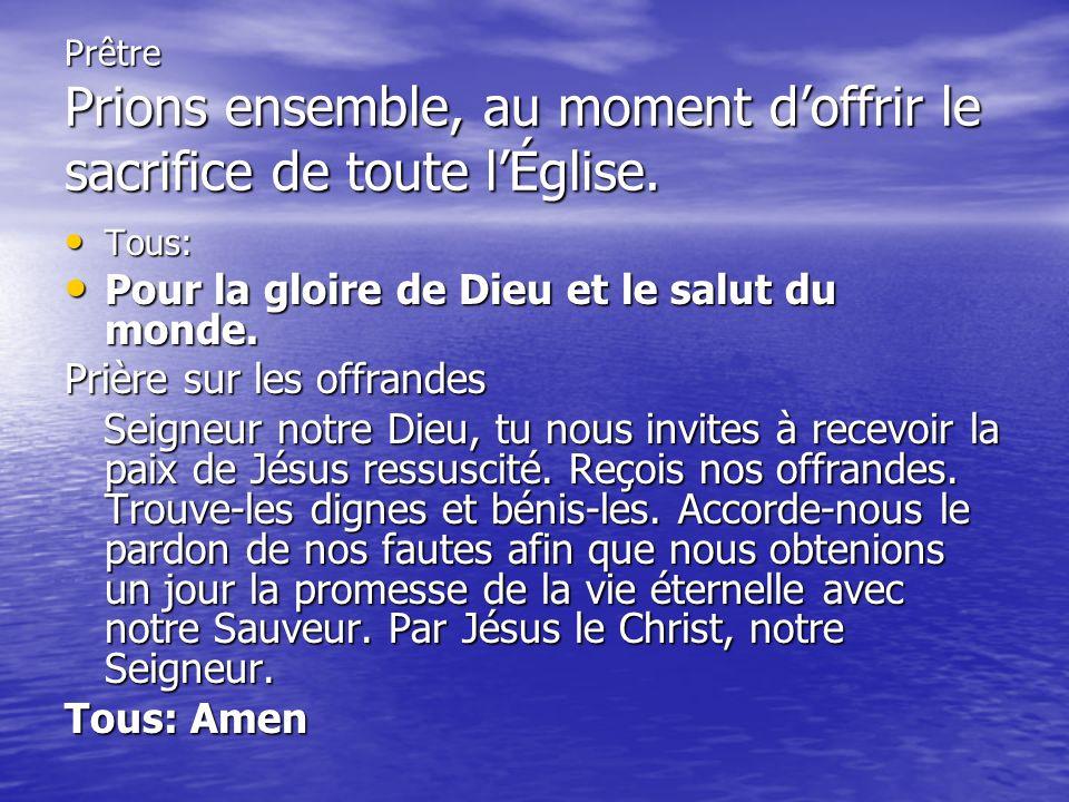 Pour la gloire de Dieu et le salut du monde. Prière sur les offrandes