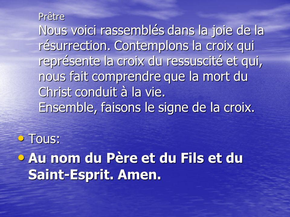 Au nom du Père et du Fils et du Saint-Esprit. Amen.