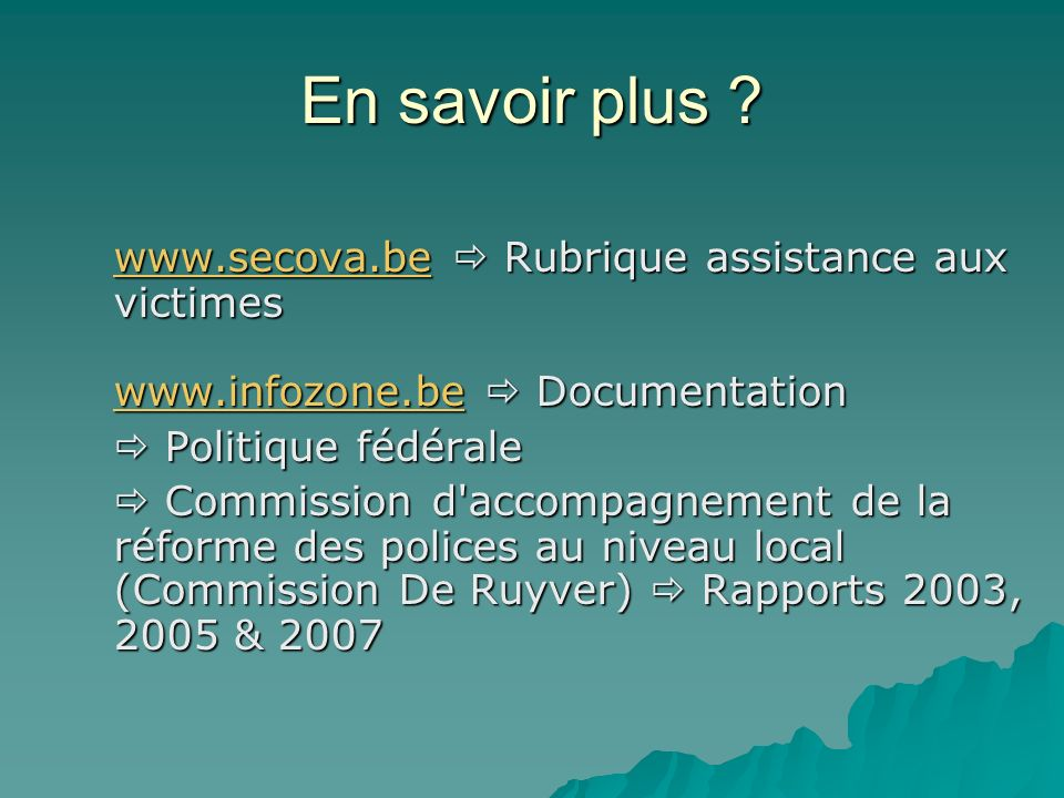 En savoir plus www.secova.be  Rubrique assistance aux victimes www.infozone.be  Documentation.