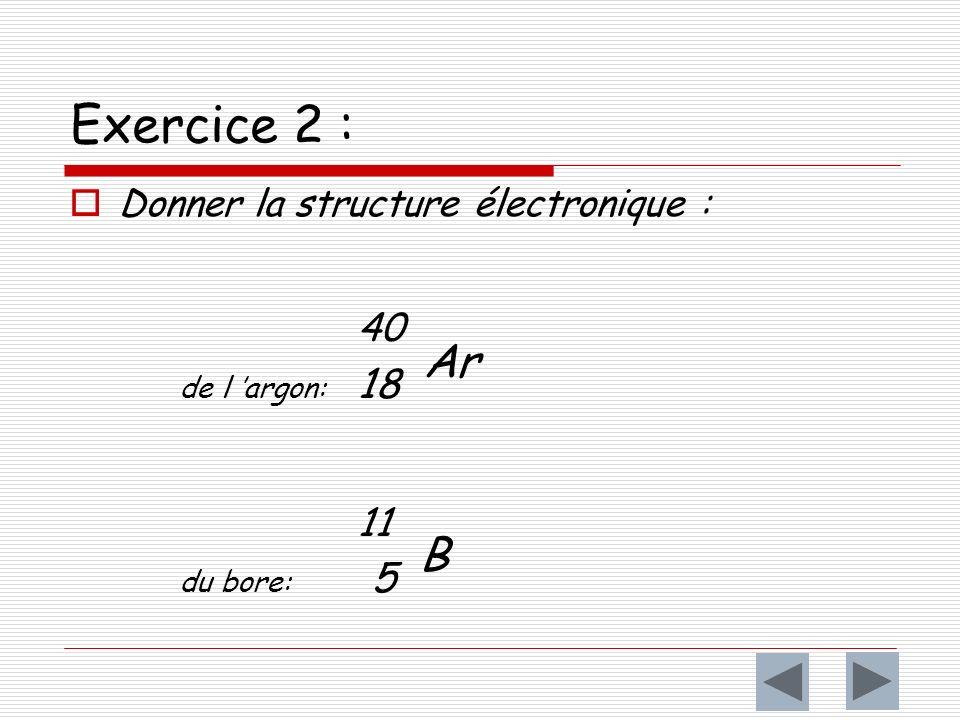40 11 Exercice 2 : de l 'argon: 18 Ar du bore: 5 B