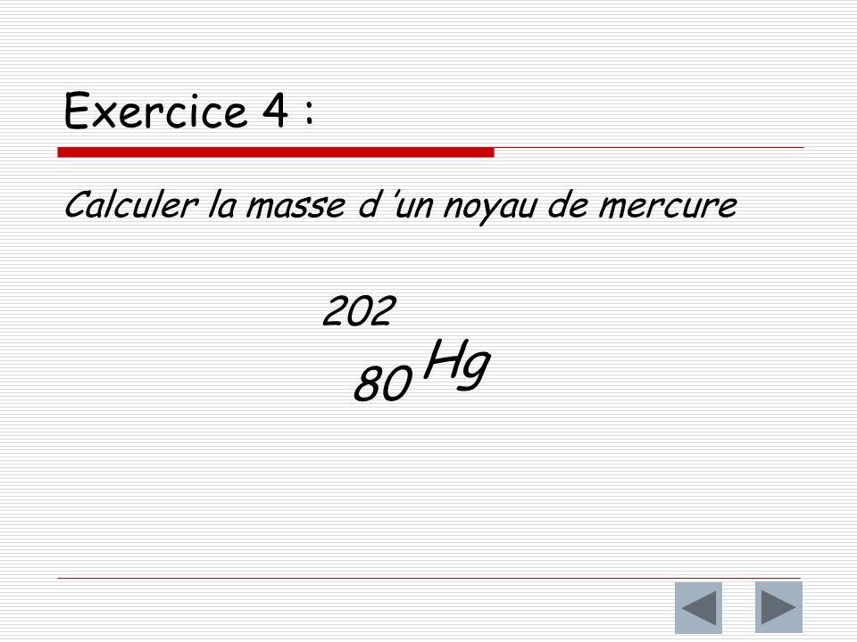 Exercice 4 : Calculer la masse d 'un noyau de mercure 202 80 Hg