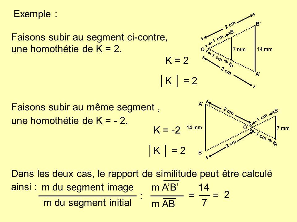 Faisons subir au segment ci-contre, une homothétie de K = 2. K = 2