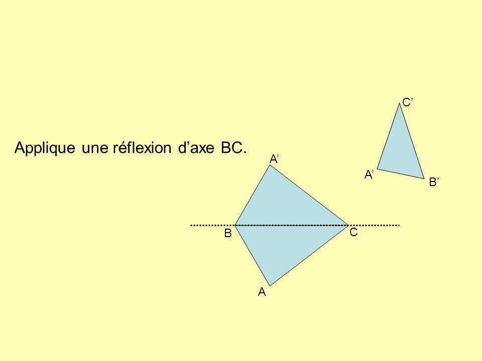 Applique une réflexion d'axe BC.
