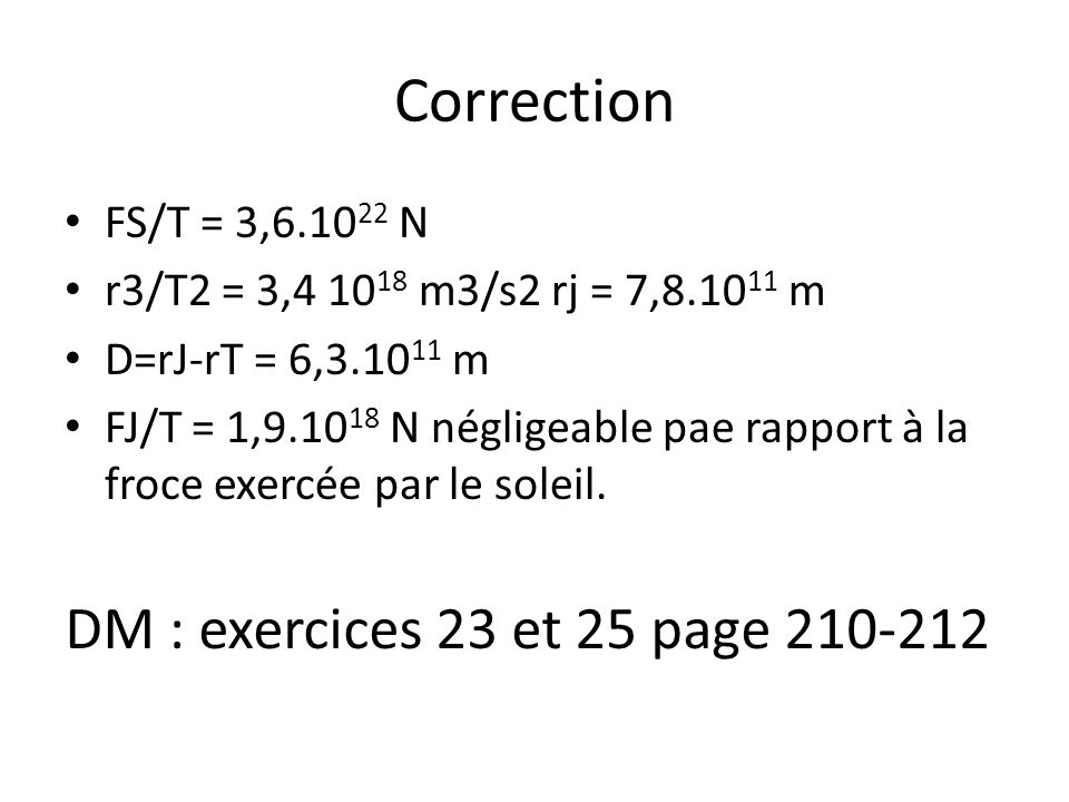 Correction DM : exercices 23 et 25 page 210-212 FS/T = 3,6.1022 N