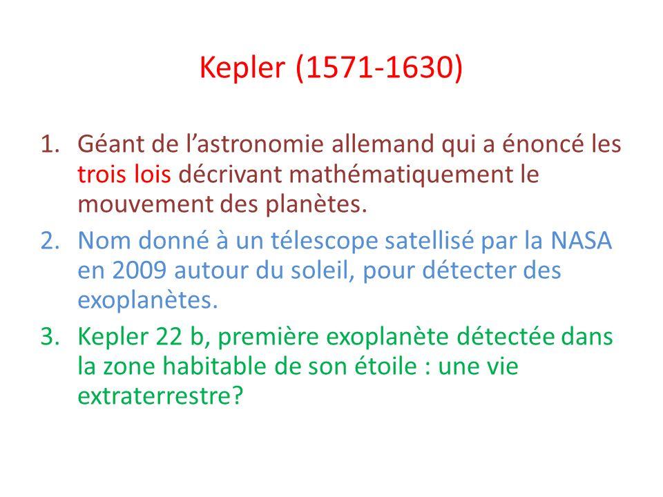 Kepler (1571-1630) Géant de l'astronomie allemand qui a énoncé les trois lois décrivant mathématiquement le mouvement des planètes.