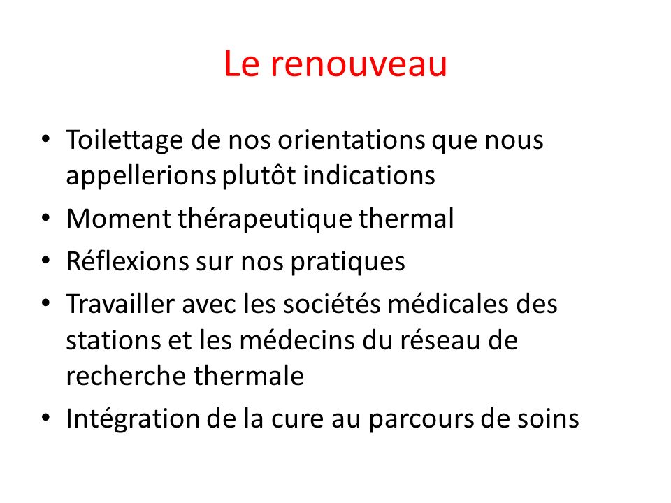 Le renouveau Toilettage de nos orientations que nous appellerions plutôt indications. Moment thérapeutique thermal.