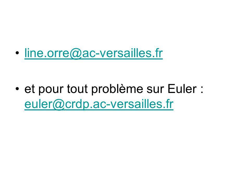 line.orre@ac-versailles.fr et pour tout problème sur Euler : euler@crdp.ac-versailles.fr