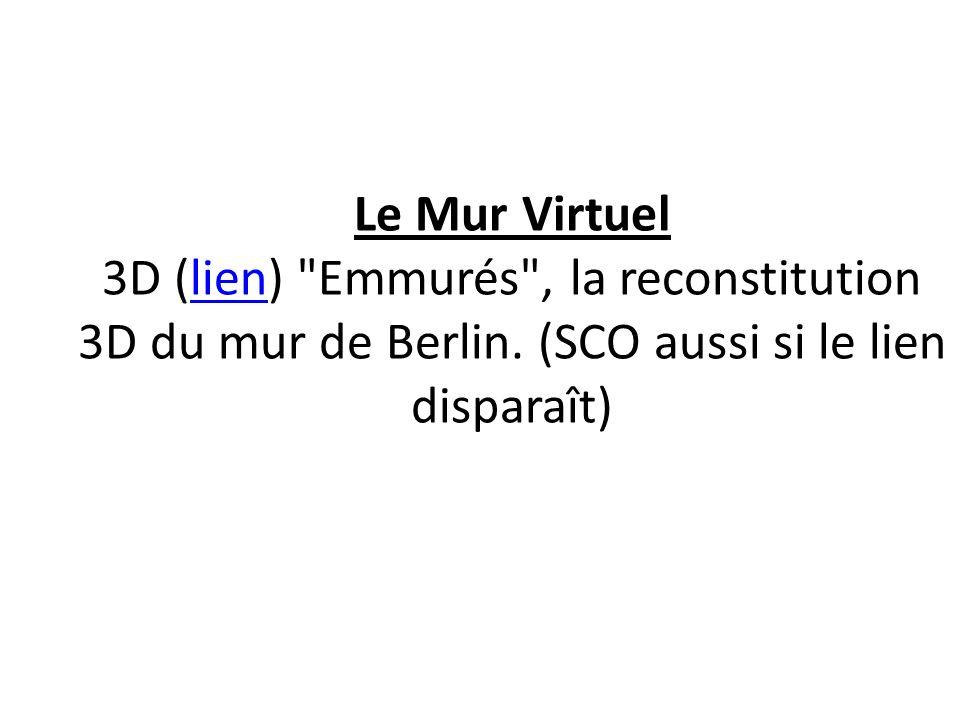 Le Mur Virtuel 3D (lien) Emmurés , la reconstitution 3D du mur de Berlin.