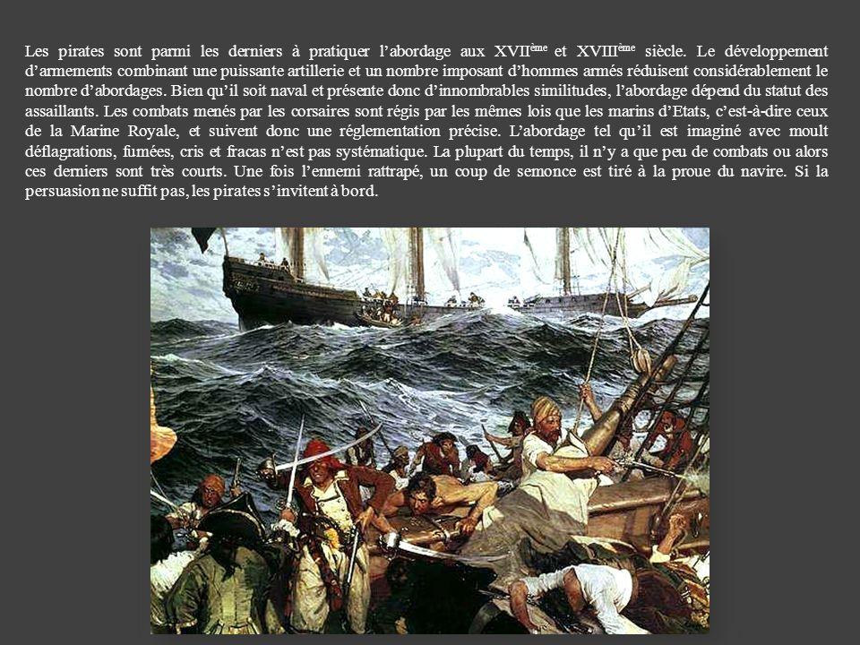 Les pirates sont parmi les derniers à pratiquer l'abordage aux XVIIème et XVIIIème siècle.