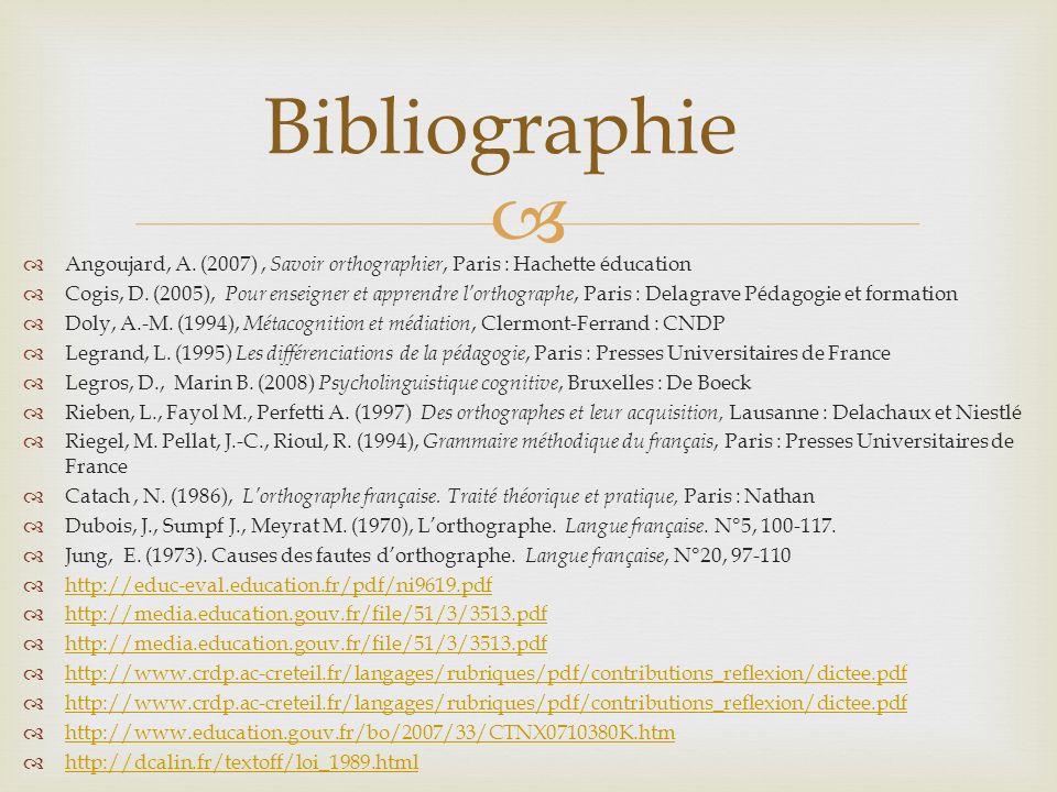 Bibliographie Angoujard, A. (2007) , Savoir orthographier, Paris : Hachette éducation.