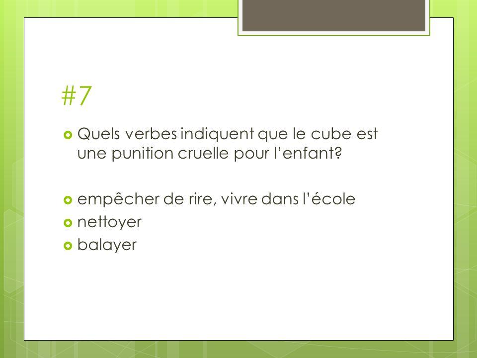 #7 Quels verbes indiquent que le cube est une punition cruelle pour l'enfant empêcher de rire, vivre dans l'école.